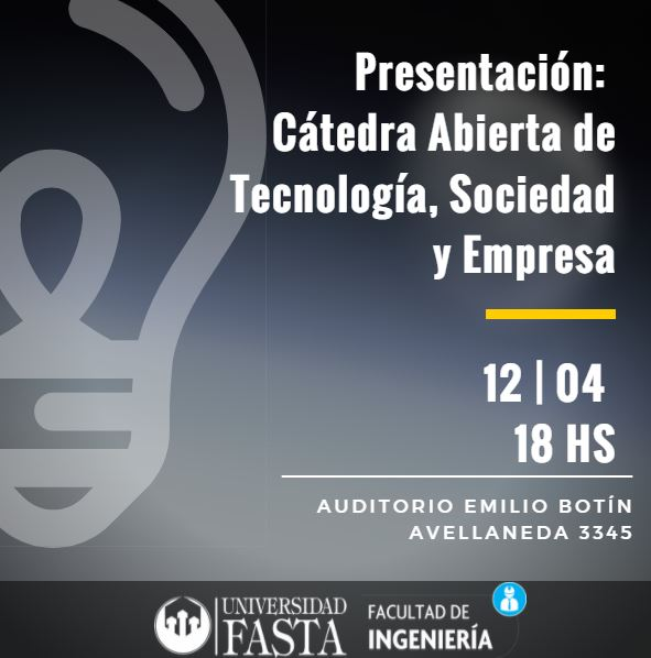 Presentación Cátedra Abierta de Tecnología, Sociedad y Empresa en FASTA